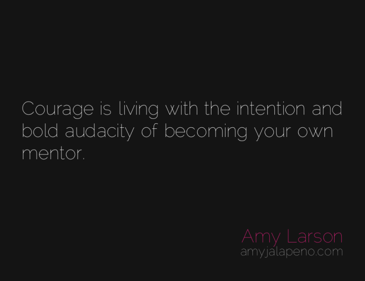 courage-mentor-intention-amyjalapeno
