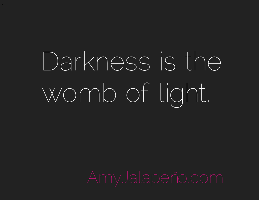 Where Light Is Born Daily Hot Quote Amyjalapeño