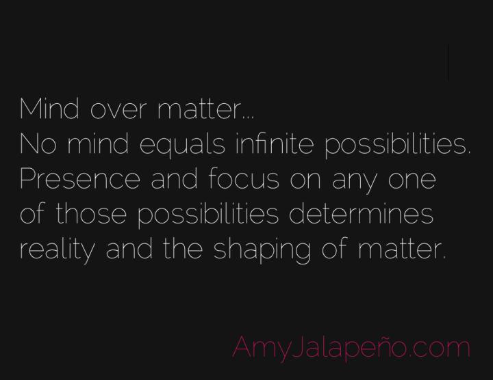 matter-mind-presence-focus-amyjalapeno
