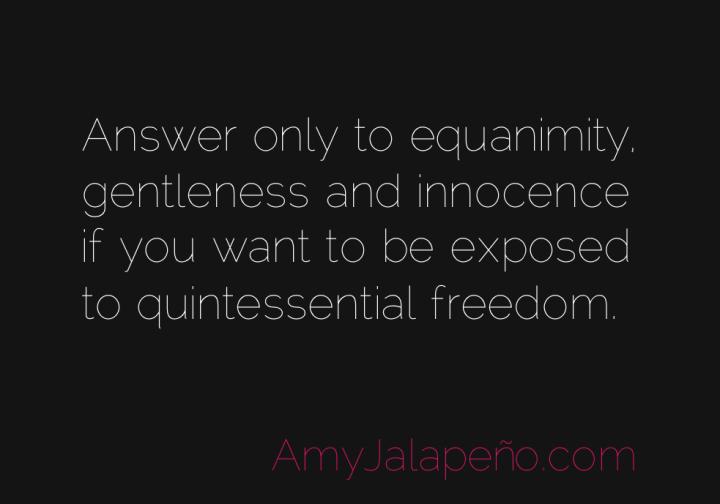 freedom-innocence-equanimity-amyjalapeno