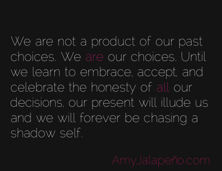 choice-honesty-shadow-amyjalapeno