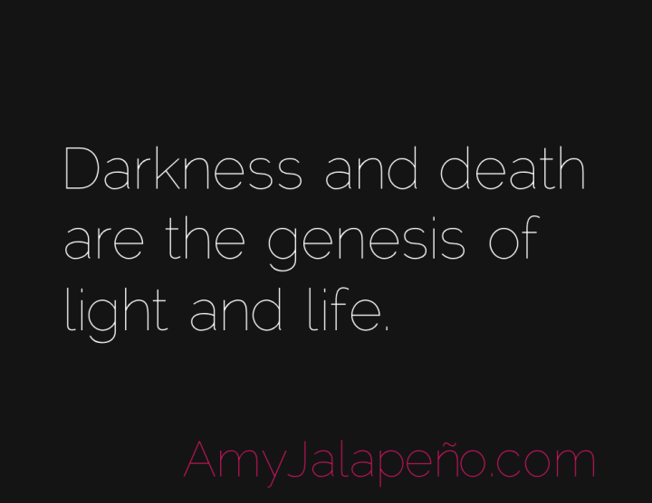 darkness-light-death-life-amyjalapeno