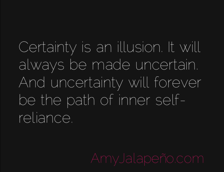 certainty-uncertainty-self-reliance-amyjalapeno