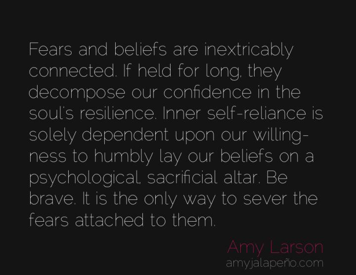 beliefs-fears-bravery-soul-self-reliance-amyjalapeno