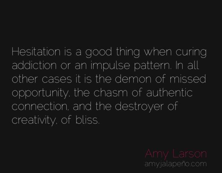 hesitation-creativity-bliss-opportunity-connection-amyjalapeno