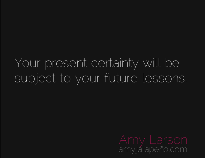 certainty-uncertainty-lessons-amyjalapeno