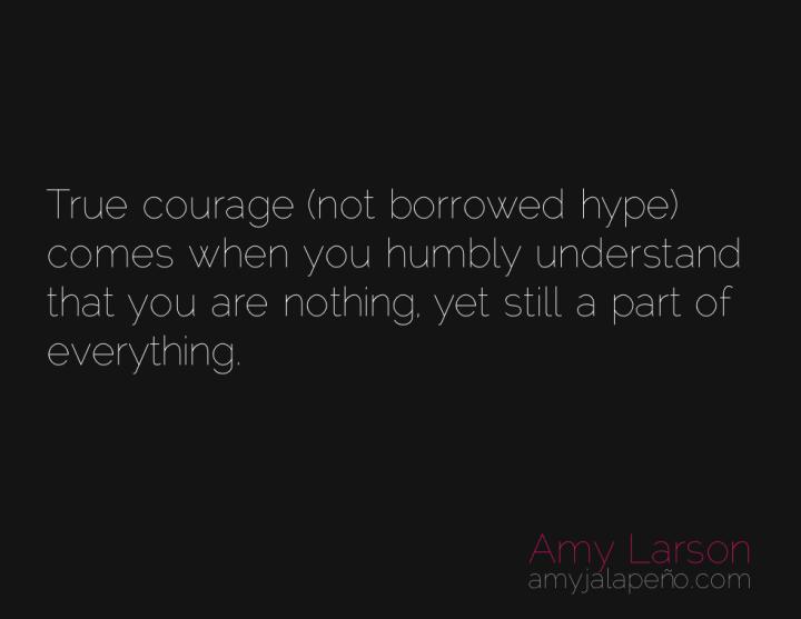 courage-understanding-humility-amyjalapeno