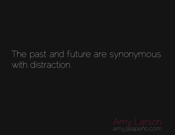 past-future-distraction-focus-amyjalapeno