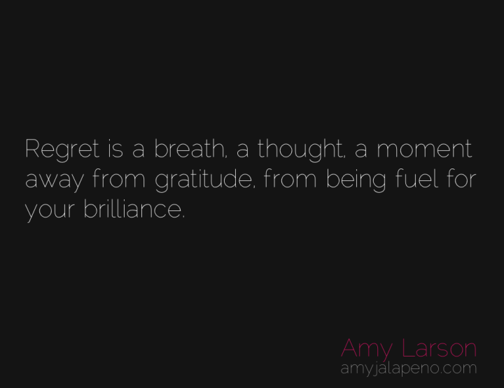 regret-gratitude-greatness-amyjalapeno