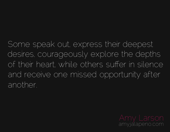 courage-bold-desire-silence-opportunity-amyjalapeno