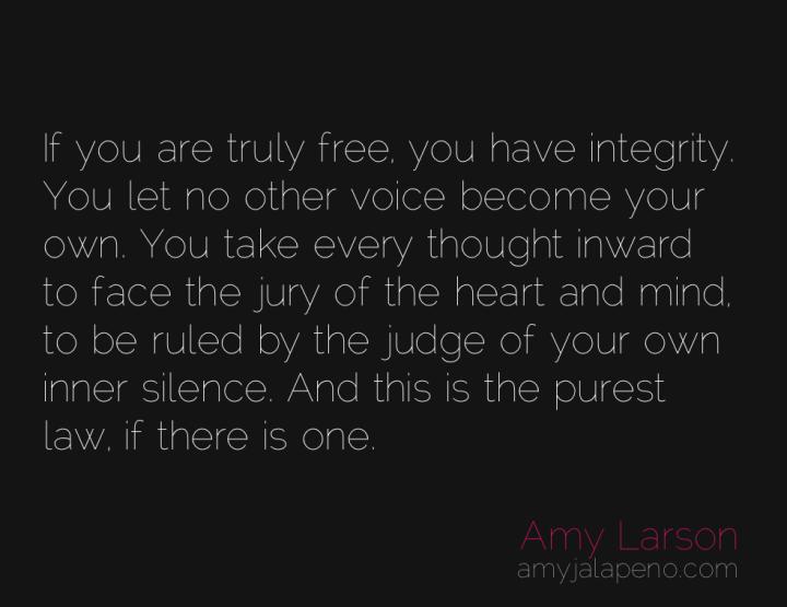 freedom-integrity-silence-amyjalapeno