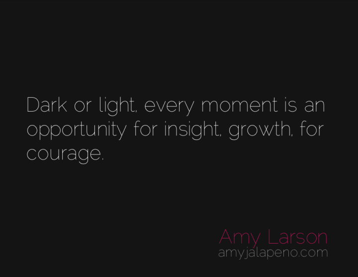 dark-light-opportunity-courage-amyjalapeno
