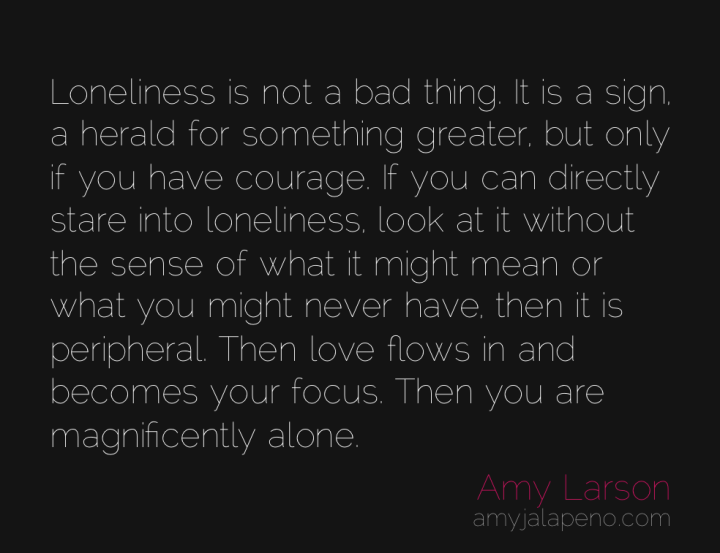 loneliness-aloneness-love-courage-amyjalapeno
