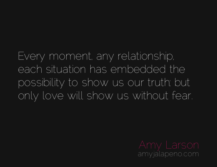 love-fear-possibilities-truth-amyjalapeno