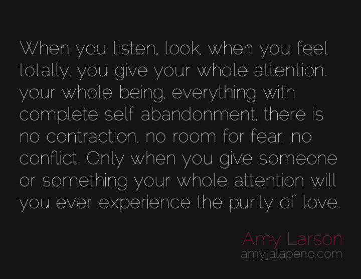 attention-awareness-now-fear-listen-conflict-love-amyjalapeno