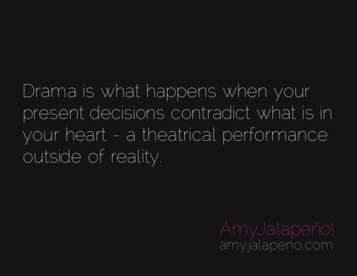 drama-reality-contradiction-conflict-decisions-heart-amyjalapeno