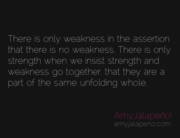 weakness-strength-freedom-joy-beliefs-thoughts-amyjalapeno