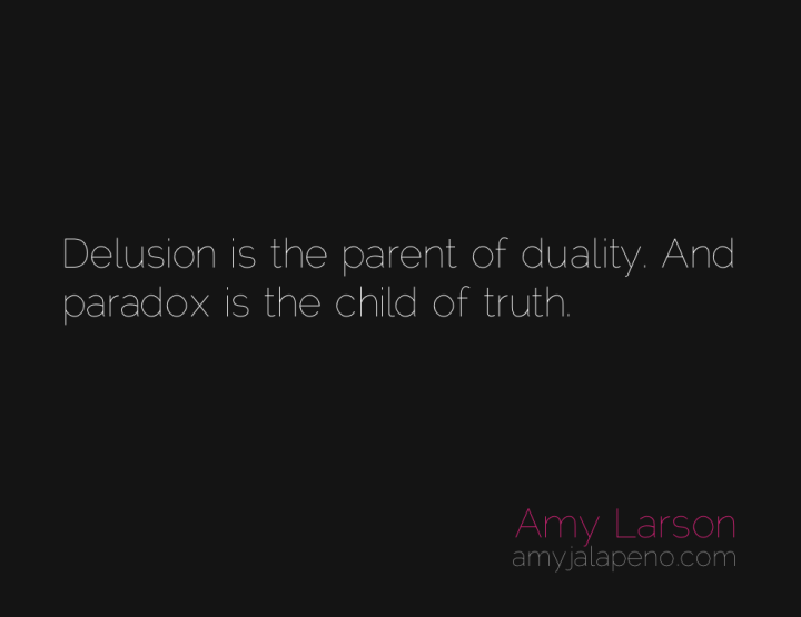 delusion-paradox-truth-duality-amyjalapeno