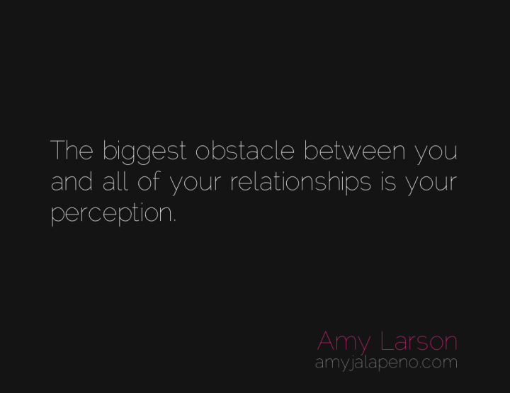 perception-relationship-understanding-amyjalapeno