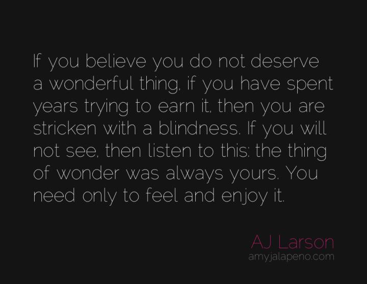 believe-wonder-deserve-feel-enjoy-blind-listen-amyjalapeno