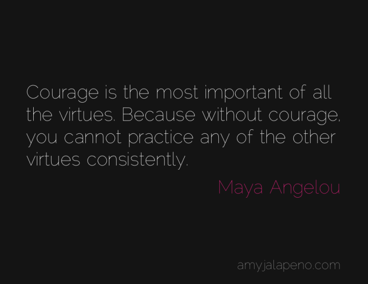 courage-virtue-maya-angelou-boldness-fear-amyjalapeno