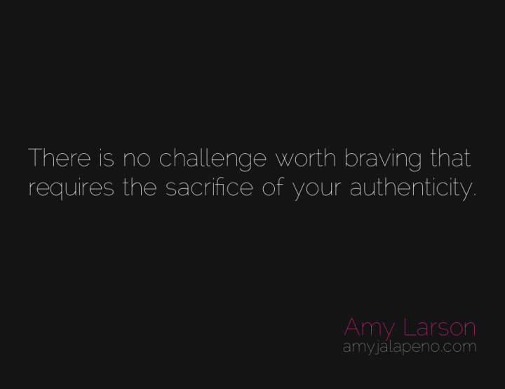 authenticity-courage-sacrifice-amyjalapeno