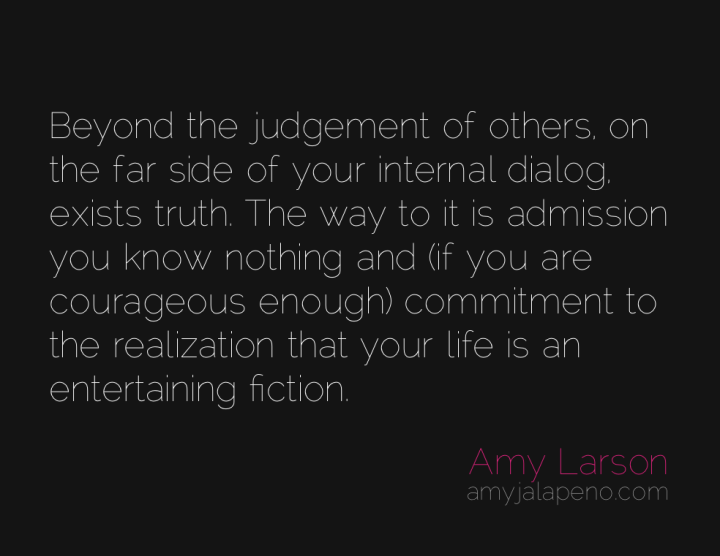 truth-courage-judgment-reality-amyjalapeno
