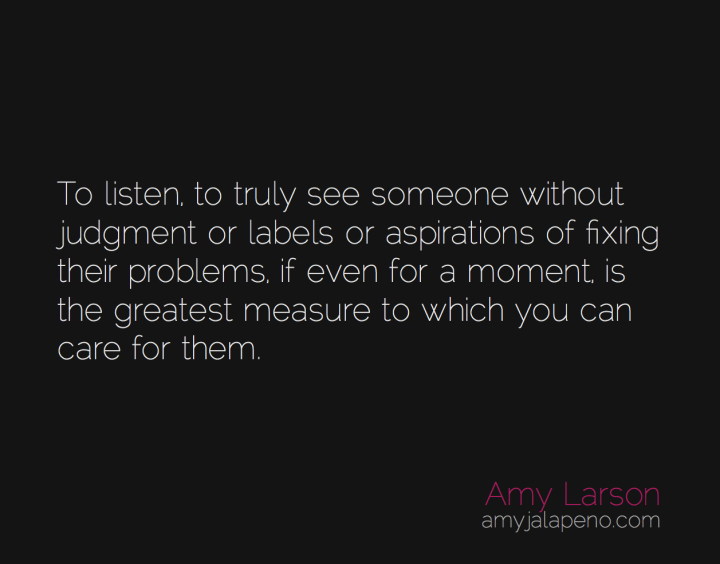 care-love-relationships-see-authenticity-listen-amyjalapeno