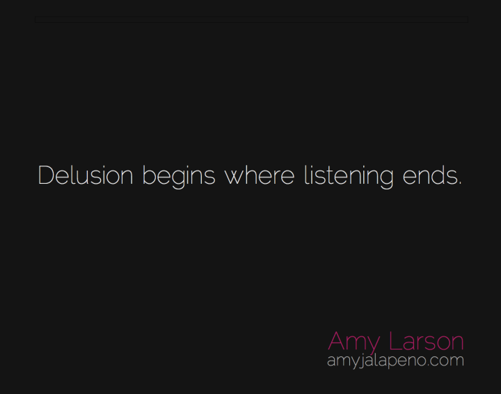 reality-delusion-listening-perception-amyjalapeno