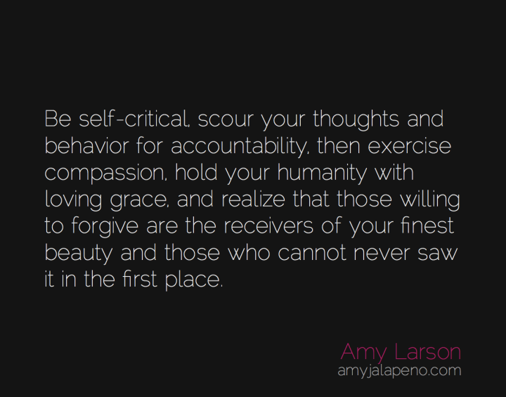thoughts-behavior-accountability-grace-beauty-forgiveness-amyjalapeno