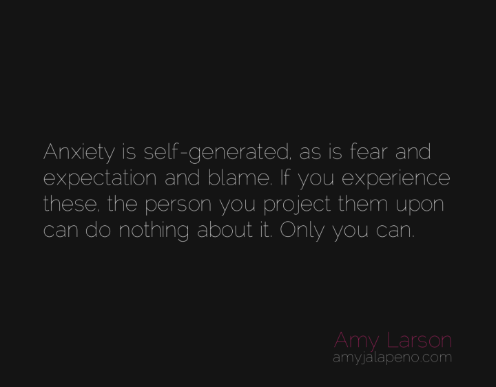 anxiety-fear-expectation-blame-accountability-authenticity-amyjalapeno