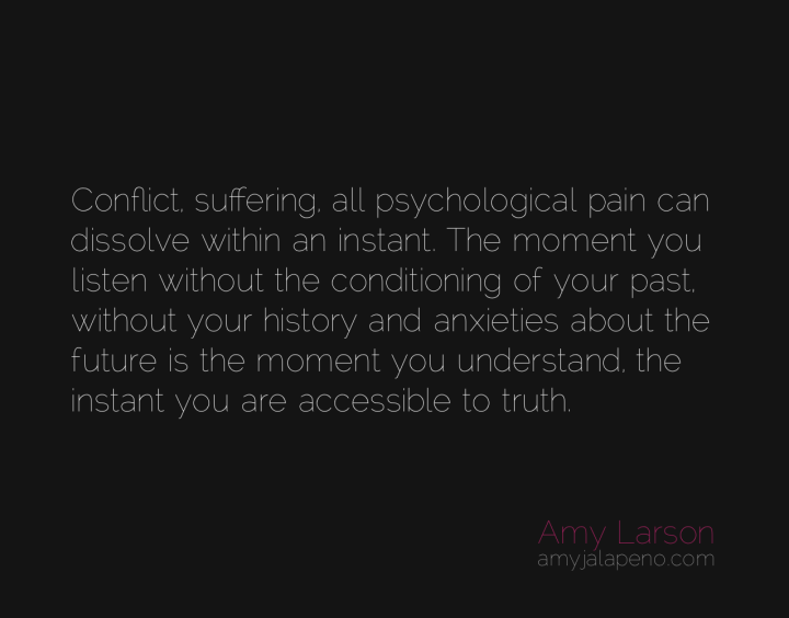 conflict-suffering-pain-past-conditioning-future-present-truth-amyjalapeno