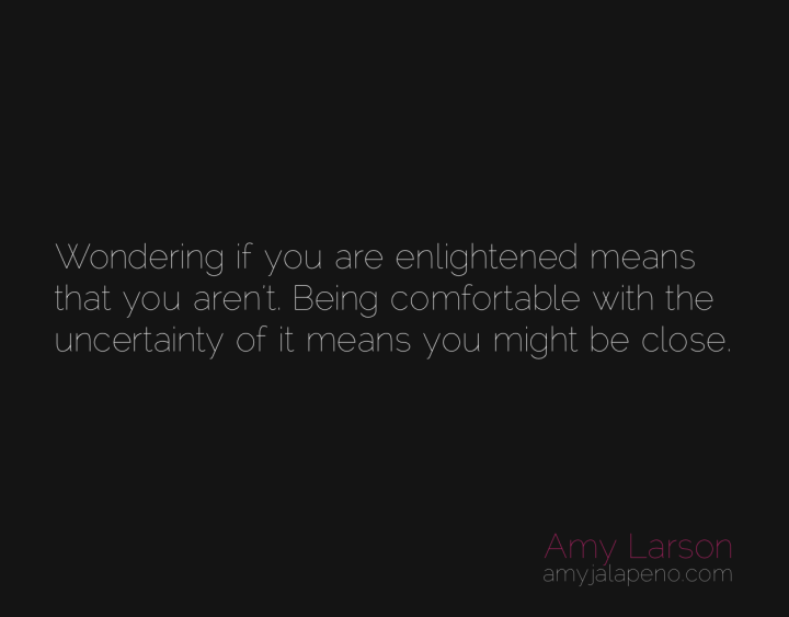 conscious-enlightened-certainty-uncertainty-amyjalapeno