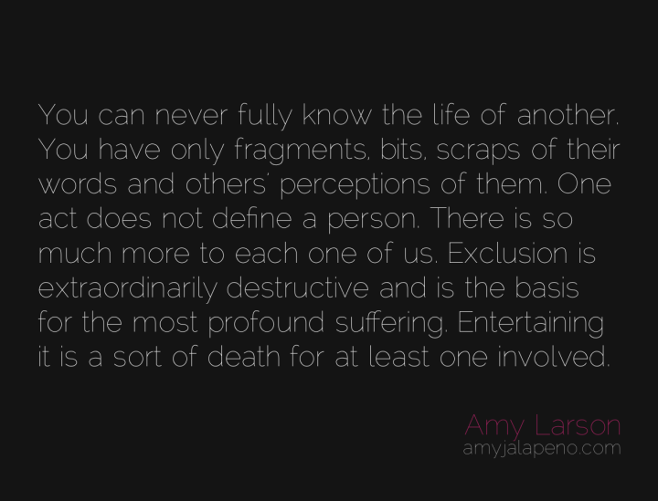 exclusion-alienation-separation-suffering-destrucion-love-death-perception-amyjalapeno