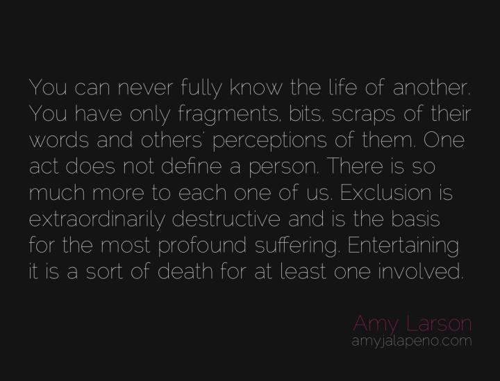 exclusion-alienation-separation-suffering-destrucion-love-death-perception-amyjalapeno