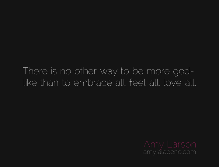 love-god-like-feel-humanity-amyjalapeno