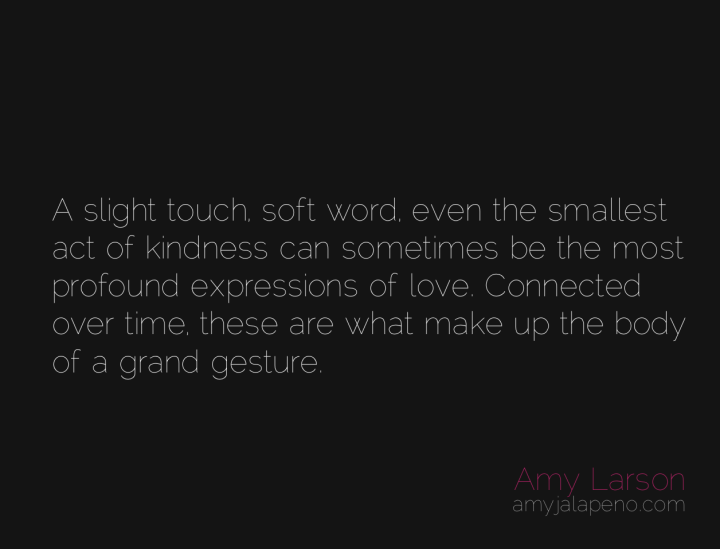 love-grand-gesture-touch-word-kindness-acts-amyjalapeno