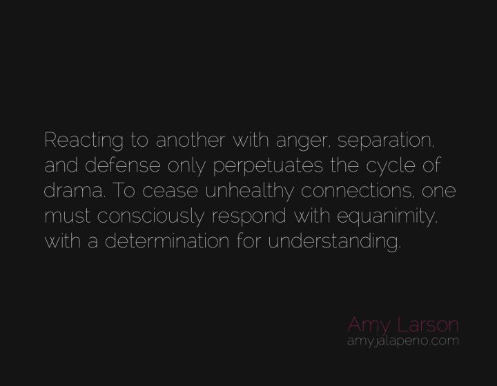 understanding-drama-equanimity-react-respond-conscious-presence-amyjalapeno