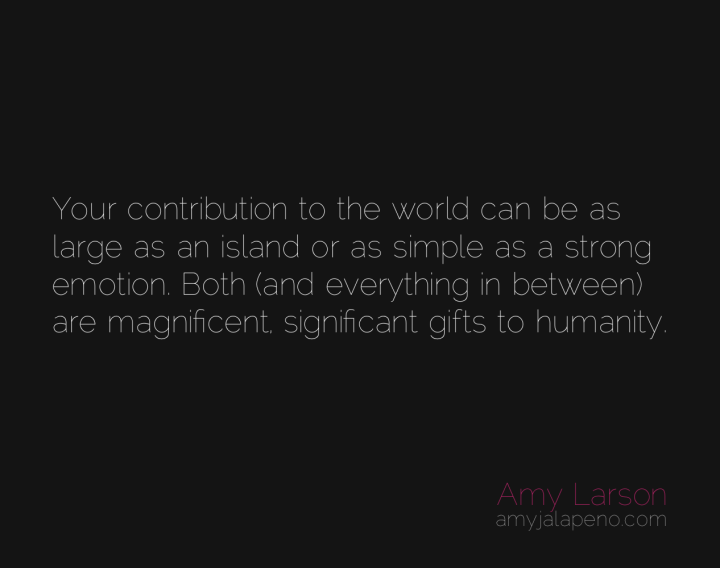 contribution-gift-humanity-purpose-emotion-amyjalapeno