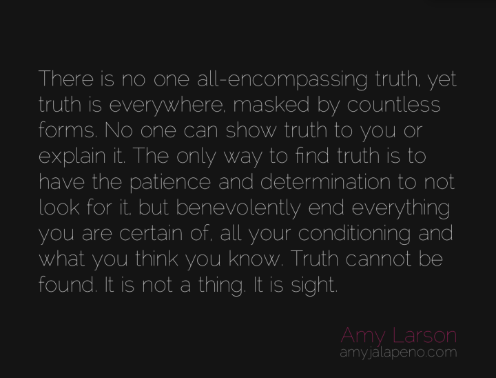 truth-courage-certainty-uncertainty-sight-form-determination-creation-destruction-amyjalapeno