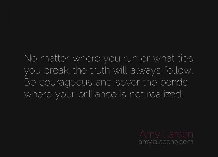 truth-run-courage-brilliance-escape-amyjalapeno
