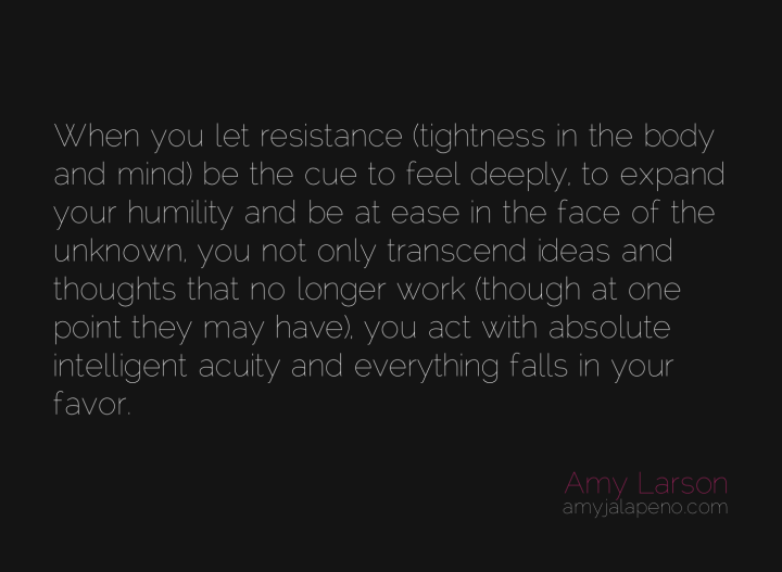 resistance-feel-humility-ease-unknown-transcend-intelligence-thought-amyjalapeno