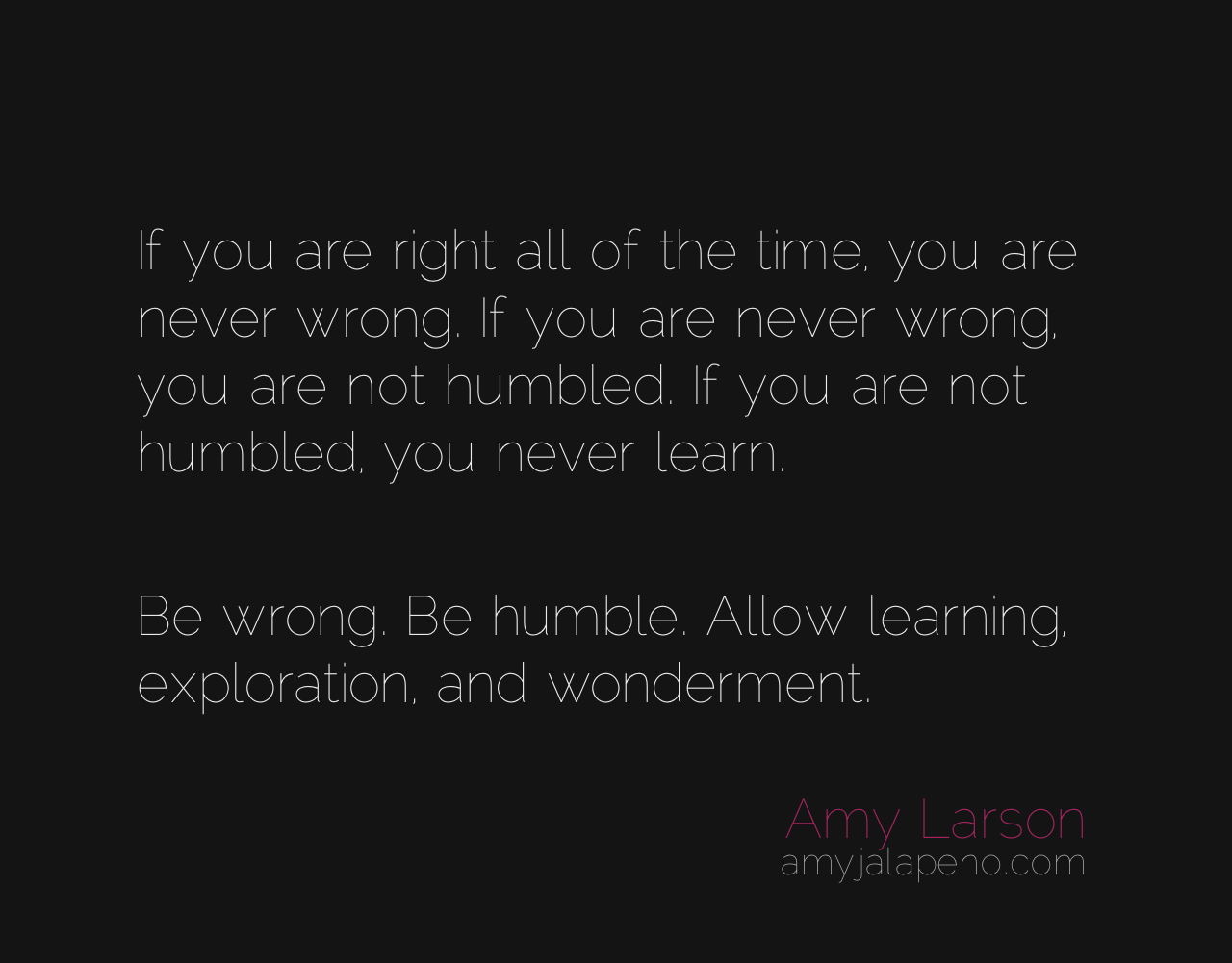 Right Wrong Learning Humility Exploration Wonderment Beliefs Amyjalapeno. U201c