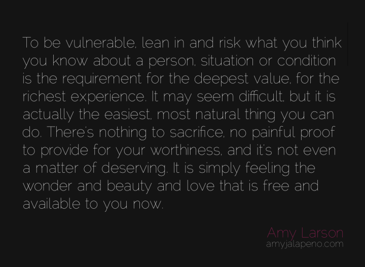 vulnerability-risk-leaning-in-ease-sacrifice-pain-worthy-deserve-feeling-wonder-love-free-amyjalapeno