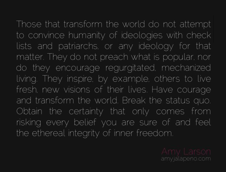 integrity-spirituality-transformation-ideology-paradigm-certainty-uncertainty-freedom-religion-beliefs-amyjalapeno