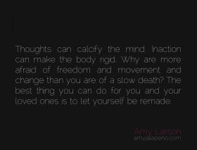 thoughts-beliefs-action-movement-body-freedom-mind-death-metamorphosis-change-amyjalapeno