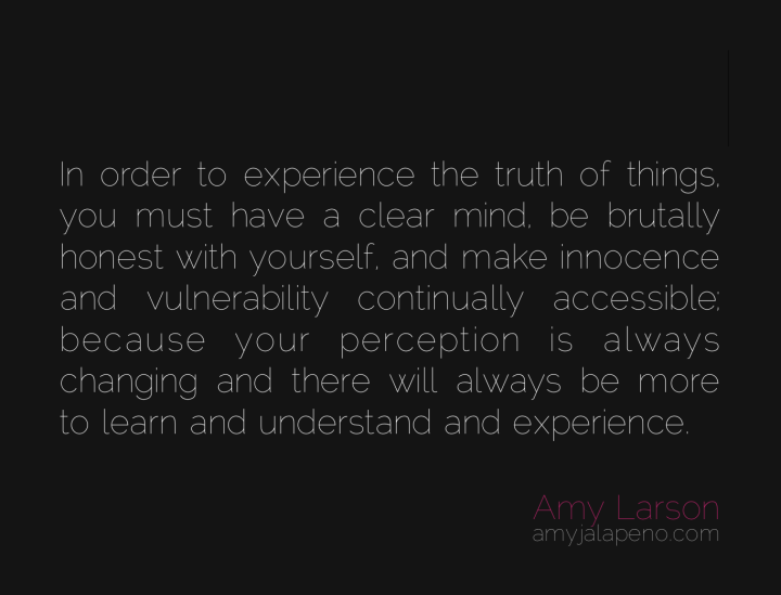 truth-honest-understanding-change-vulnerability-innocence-perception-experience-amyjalapeno