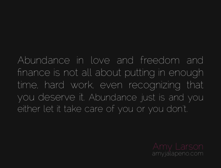 abundance-effort-bliss-ease-work-love-freedom-finance-time-amyjalapeno-dailyhotquote