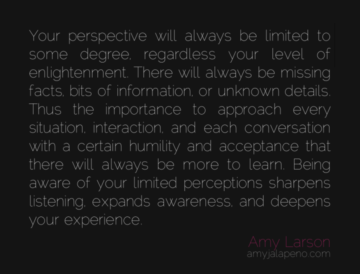 perspective-awareness-communication-listening-humility-learning-newness-amyjalapeno-dailyhotquote-amy-larson