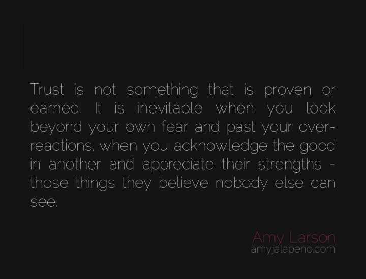 trust-relationships-fear-reaction-appreciation-strengths-weakness-to-be-seen-amyjalapeno-dailyhotquote